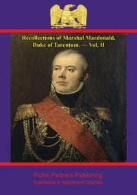 Recollections of Marshal Macdonald, Duke of Tarentum. — Vol. II