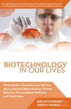 Biotechnology in Our Lives: What Modern Genetics Can Tell You about Assisted Reproduction, Human…