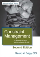 Constraint Management: Second Edition: A Financial and Operational Guide by Steven Bragg
