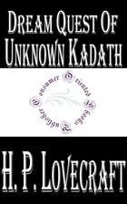 Dream Quest of Unknown Kadath by H.P. Lovecraft