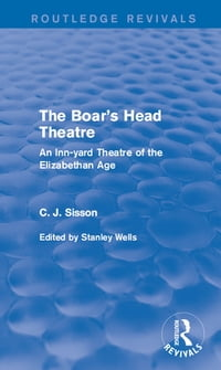 The Boar's Head Theatre (Routledge Revivals): An Inn-yard Theatre of the Elizabethan Age
