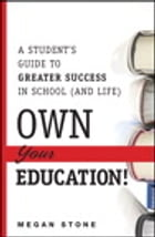 Own Your Education!: A Student's Guide to Greater Success in School (and Life) by Megan Stone