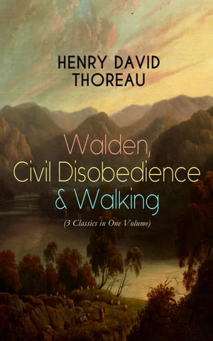 Walden, Civil Disobedience & Walking (3 Classics in One Volume): Three Most Important Works of Thoreau, Including Author's Biography by Henry David Thoreau