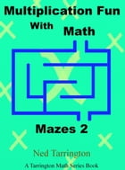 Multiplication Fun With Math Mazes 2 by Ned Tarrington