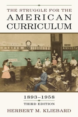 Book The Struggle for the American Curriculum: 1893-1958 by Kliebard, Herbert M.