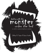 Dealing with the Monster Under the Bed: A Crisis Communications Primer by Jeffrey M. Peyton