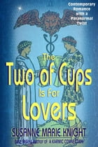 The Two Of Cups Is For Lovers by Susanne Marie Knight