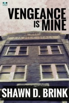 Vengeance is Mine by Shawn D. Brink