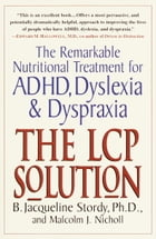 The LCP Solution: The Remarkable Nutritional Treatment for ADHD, Dyslexia, and Dyspraxia by B. Jacqueline Stordy, Ph.D.