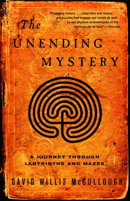 Book The Unending Mystery: A Journey Through Labyrinths ansd Mazes by David W. McCullough
