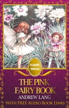 THE PINK FAIRY BOOK Classic Novels: New Illustrated [Free Audiobook Links] by Andrew Lang