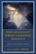 Post-Holocaust Jewish–Christian Dialogue: After the Flood, before the Rainbow