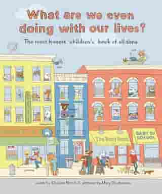 What Are We Even Doing With Our Lives?: The Most Honest Children's Book of All Time(Apple FF) by Mary Dauterman