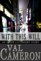 With This Will: Inner City Short Stories, #1 by Val Cameron
