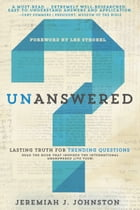 Unanswered: Lasting Truth for Trending Questions by Jeremiah J. Johnston, Ph.D