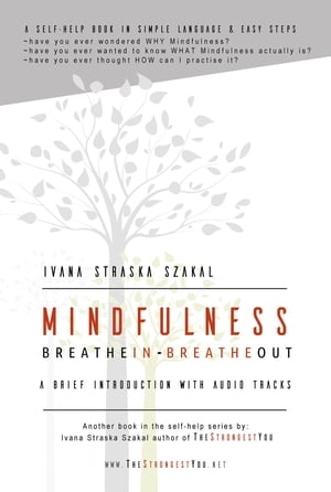 Mindfulness - Breathe In Breathe Out: A brief introduction with audio tracks by Ivana Straska Szakal