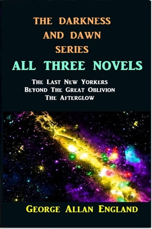 The Darkness and Dawn Series: All Three Volumes by George Allan England