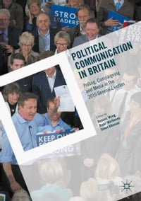 Political Communication in Britain: Polling, Campaigning and Media in the 2015 General Election