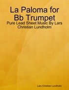 La Paloma for Bb Trumpet - Pure Lead Sheet Music By Lars Christian Lundholm by Lars Christian Lundholm