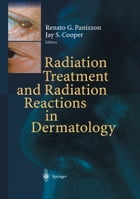 Radiation Treatment and Radiation Reactions in Dermatology by Renato G. Panizzon