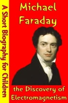 Michael Faraday : the Discovery of Electromagnetism: (A Short Biography for Children) by Best Children's Biographies