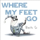 Where My Feet Go by Birgitta Sif