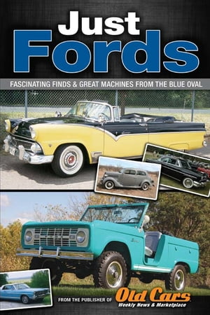 Just Fords Fantastic Finds and Great Machines From the Blue Oval