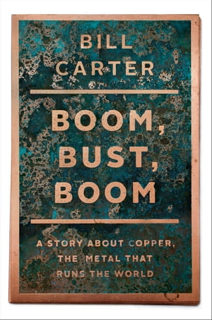 Boom,  Bust,  Boom A Story About Copper,  the Metal that Runs the World