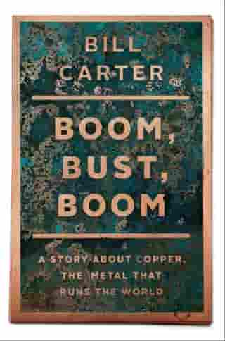 Boom, Bust, Boom: A Story About Copper, the Metal that Runs the World by Bill Carter