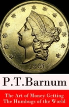 The Art of Money Getting + The Humbugs of the World (2 Unabridged Classics) by P. T. Barnum