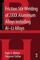 Friction Stir Welding of 2XXX Aluminum Alloys including Al-Li Alloys by Rajiv S. Mishra