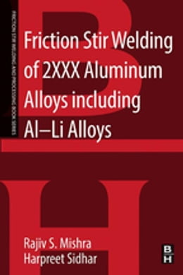 Book Friction Stir Welding of 2XXX Aluminum Alloys including Al-Li Alloys by Rajiv S. Mishra