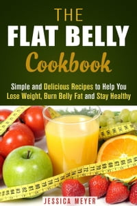 The Flat Belly Cookbook: Simple and Delicious Recipes to Help You Lose Weight, Burn Belly Fat and…