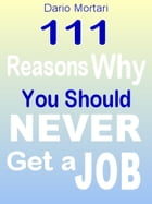 111 Reasons Why You Should Never Get a Job by Dario Mortari