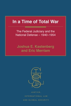 In a Time of Total War The Federal Judiciary and the National Defense - 1940-1954