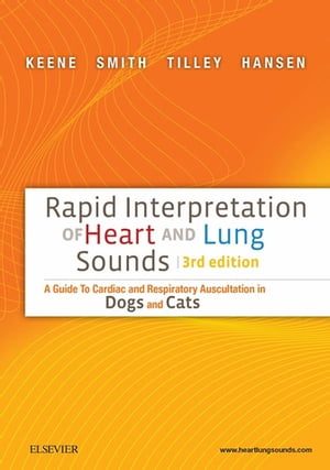 Rapid Interpretation of Heart and Lung Sounds A Guide to Cardiac and Respiratory Auscultation in Dogs and Cats