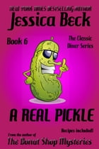 A Real Pickle: Book 6 in the Classic Diner Mystery Series by Jessica Beck