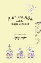 Alice and Alfie and the magic windmill by Lloyd Jennings