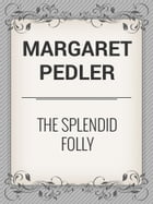 The Splendid Folly by Margaret Pedler