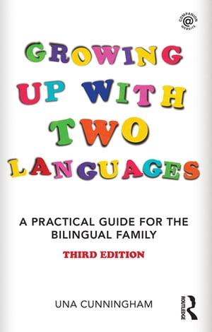 Growing Up with Two Languages A Practical Guide for the Bilingual Family