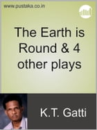 The Earth is Round & 4 other plays by KT Gatti
