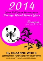 2014 Scorpio Your Full Year Horoscopes For The Wood Horse Year by Suzanne White