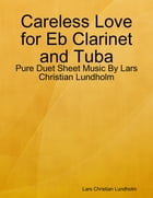 Careless Love for Eb Clarinet and Tuba - Pure Duet Sheet Music By Lars Christian Lundholm by Lars Christian Lundholm