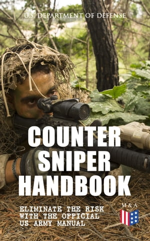 Counter Sniper Handbook - Eliminate the Risk with the Official US Army Manual: Suitable Countersniping Equipment, Rifles, Ammunition, Noise and Muzzle by U.S. Department of Defense