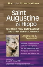 Saint Augustine of Hippo: Selections from Confessions and Other Essential WritingsAnnotated & Explained by Joseph T. Kelley