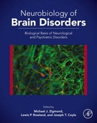 Neurobiology of Brain Disorders: Biological Basis of Neurological and Psychiatric Disorders by Michael J. Zigmond