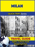 Milan Travel Guide (Quick Trips Series): Sights, Culture, Food, Shopping & Fun by Sara Coleman