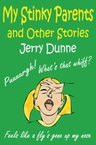 My Stinky Parents and Other Stories by Jerry Dunne