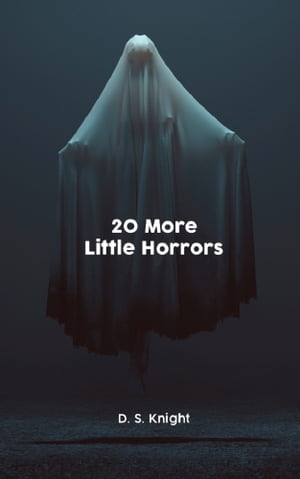 20 More Little Horrors by D. S. Knight