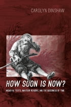 How Soon Is Now?: Medieval Texts, Amateur Readers, and the Queerness of Time by Carolyn Dinshaw